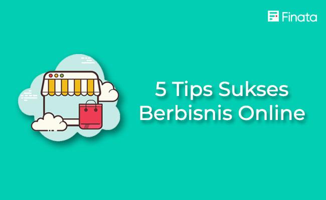 5 Tips Sukses Berbisnis Online, Dijamin Ramai Pelanggan!
