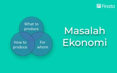 Definisi Masalah Ekonomi, Jenis, dan Contohnya